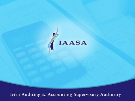 Financial Reporting Supervision Function of IAASA Michael Kavanagh Head of Financial Reporting Supervision.