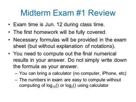 Midterm Exam #1 Review Exam time is Jun. 12 during class time. The first homework will be fully covered. Necessary formulas will be provided in the exam.