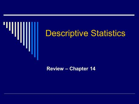 Descriptive Statistics Review – Chapter 14. Data  Data – collection of numerical information  Frequency distribution – set of data with frequencies.