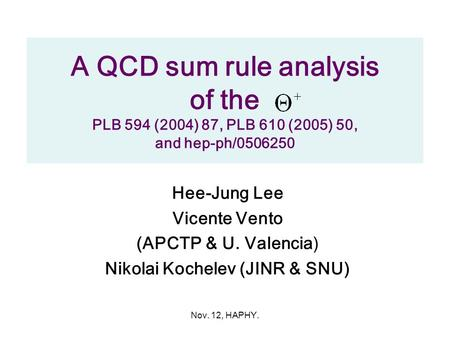 Nov. 12, HAPHY. A QCD sum rule analysis of the PLB 594 (2004) 87, PLB 610 (2005) 50, and hep-ph/0506250 Hee-Jung Lee Vicente Vento (APCTP & U. Valencia)