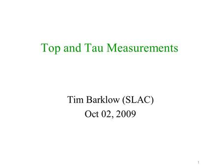 1 Top and Tau Measurements Tim Barklow (SLAC) Oct 02, 2009.