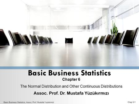 Basic Business Statistics Chapter 6 The Normal Distribution and Other Continuous Distributions Assoc. Prof. Dr. Mustafa Yüzükırmızı Basic Business Statistics,