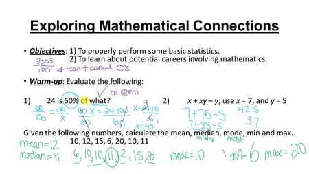 Exploring Mathematical Connections Objectives: 1) To properly perform some basic statistics. 2) To learn about potential careers involving mathematics.