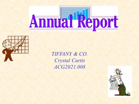 TIFFANY & CO. Crystal Curtis ACG2021.008. After completing your analysis, write an executive summary of your conclusions here…. Overall, Tiffany and co.