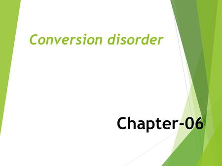 Chapter-06 Conversion disorder. Definition  Conversion disorder refers to a condition in which there are isolated neurological symptoms that can not.