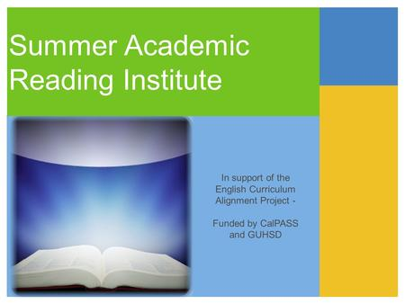 Summer Academic Reading Institute In support of the English Curriculum Alignment Project - Funded by CalPASS and GUHSD.