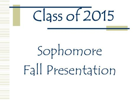 Class of 2015 Sophomore Fall Presentation. Essential Question What's important in the sophomore year of high school?