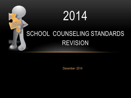 December 2014 2014 SCHOOL COUNSELING STANDARDS REVISION.