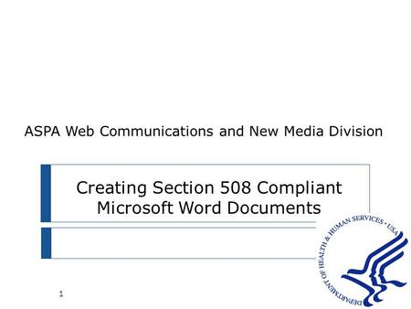 1 Creating Section 508 Compliant Microsoft Word Documents ASPA Web Communications and New Media Division.