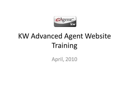"KW Advanced Agent Website Training April, 2010. What We will Discuss Using hyperlinks to your ""contact me/us page"" Which color boxes control what areas."