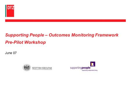 June 07 Supporting People – Outcomes Monitoring Framework Pre-Pilot Workshop.