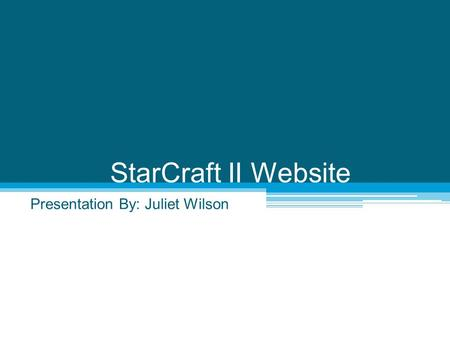 StarCraft II Website Presentation By: Juliet Wilson.