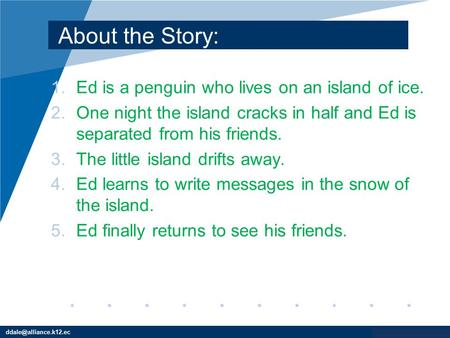Www.company.com About the Story: 1.Ed is a penguin who lives on an island of ice. 2.One night the island cracks in half and Ed is separated from his friends.