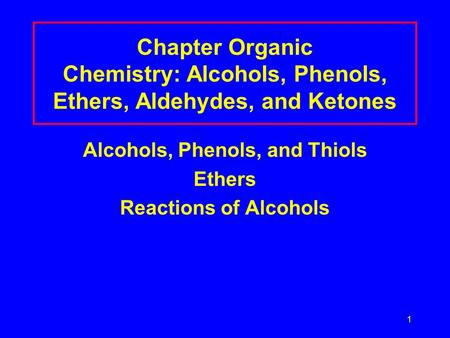 LecturePLUS Timberlake1 Chapter Organic Chemistry: Alcohols, Phenols, Ethers, Aldehydes, and Ketones Alcohols, Phenols, and Thiols Ethers Reactions of.