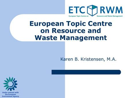 Karen B. Kristensen, M.A. European Topic Centre on Resource and Waste Management Under contract with the European Environment Agency.