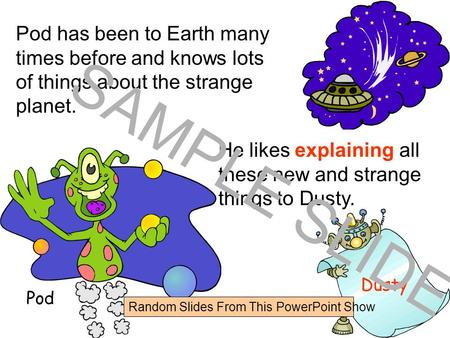www.ks1resources.co.uk Dusty He likes explaining all these new and strange things to Dusty. Pod has been to Earth many times before and knows lots of.