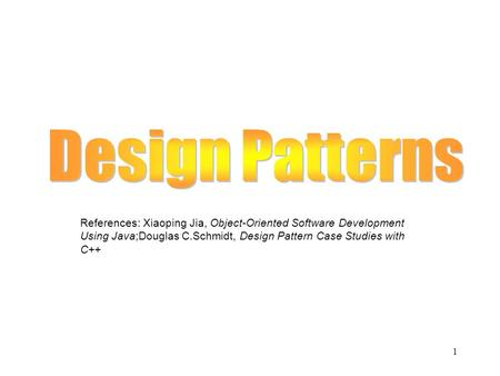 Design Patterns References: Xiaoping Jia, Object-Oriented Software Development Using Java;Douglas C.Schmidt, Design Pattern Case Studies with C++