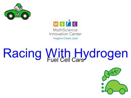 Racing With Hydrogen Fuel Cell Cars Hydrogen is #1 on the Periodic Table ↓