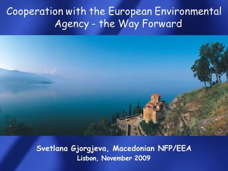Cooperation with the European Environmental Agency - the Way Forward Svetlana Gjorgjeva, Macedonian NFP/EEA Lisbon, November 2009.