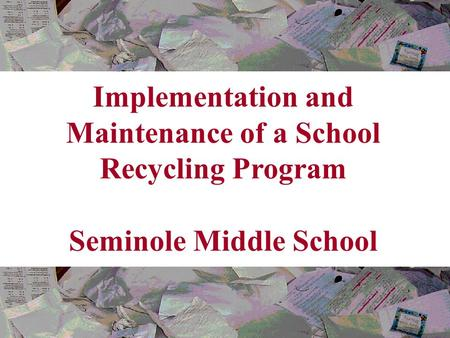 Implementation and Maintenance of a School Recycling Program Seminole Middle School.