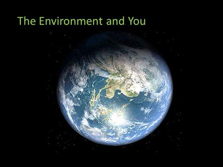 The Environment and You: Our Friend. Think What is your role in the environment? How does the environment affect you? How can you help? Where do you live?