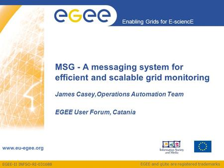 EGEE-II INFSO-RI-031688 Enabling Grids for E-sciencE www.eu-egee.org EGEE and gLite are registered trademarks MSG - A messaging system for efficient and.