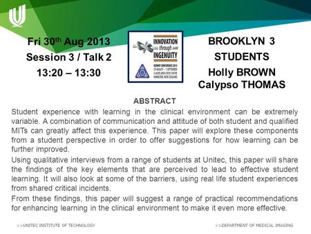 >>UNITEC INSTITUTE OF TECHNOLOGY >>DEPARTMENT OF MEDICAL IMAGING BROOKLYN 3 STUDENTS Holly BROWN Calypso THOMAS Fri 30 th Aug 2013 Session 3 / Talk 2 13:20.