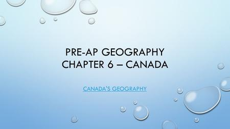 Pre-AP Geography Chapter 6 – Canada