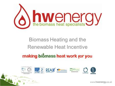 Www.hwenergy.co.uk Biomass Heating and the Renewable Heat Incentive.