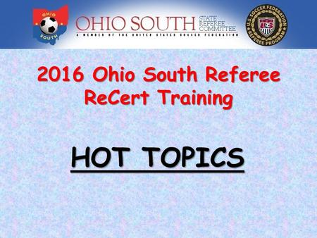 2016 Ohio South Referee ReCert Training HOT TOPICS.