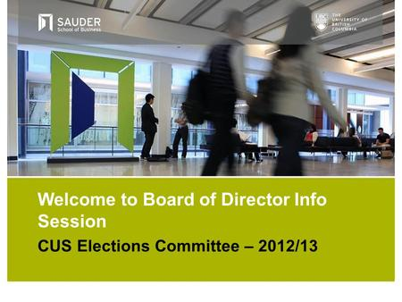 CUS Elections Committee – 2012/13 Welcome to Board of Director Info Session.