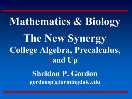 Mathematics & Biology <strong>The</strong> New Synergy College Algebra, Precalculus, and Up Sheldon P. Gordon