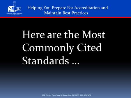 180 Center Place Way St. Augustine, FL 32095 800-624-9458 Helping You Prepare For Accreditation and Maintain Best Practices Here are the Most Commonly.