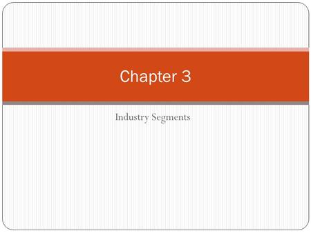 Industry Segments Chapter 3. SPORTS & ENTERTAINMENT INDUSTRY Industry – a group of organizations involved in producing or handling the same product or.