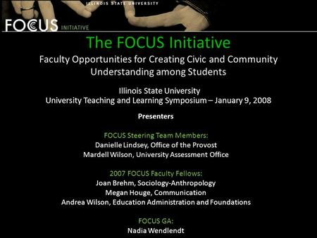 The FOCUS Initiative Faculty Opportunities for Creating Civic and Community Understanding among Students Illinois State University University Teaching.