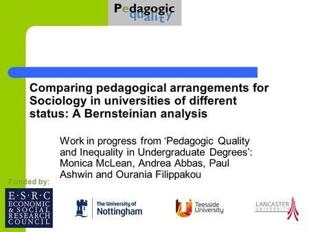 Comparing pedagogical arrangements for Sociology in universities of different status: A Bernsteinian analysis Work in progress from 'Pedagogic Quality.