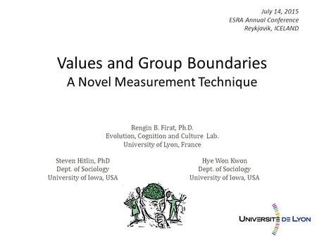 Values and Group Boundaries A Novel Measurement Technique Rengin B. Firat, Ph.D. Evolution, Cognition and Culture Lab. University of Lyon, France July.