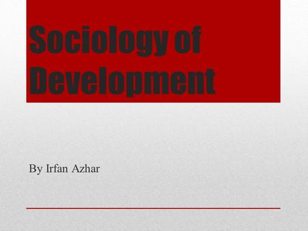 Sociology of Development By Irfan Azhar. Social Perspective.