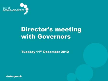Stoke.gov.uk Director's meeting with Governors Tuesday 11 th December 2012.