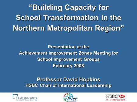 """Building Capacity for School Transformation in the Northern Metropolitan Region"" Presentation at the Achievement Improvement Zones Meeting for School."