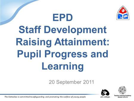 The Cottesloe is committed to safeguarding and promoting the welfare of young people EPD Staff Development Raising Attainment: Pupil Progress and Learning.