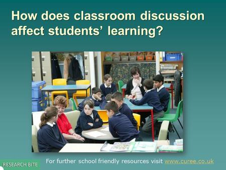 How does classroom discussion affect students' learning? For further school friendly resources visit www.curee.co.ukwww.curee.co.uk.