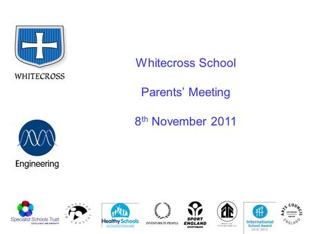 Whitecross School Parents' Meeting 8 th November 2011.