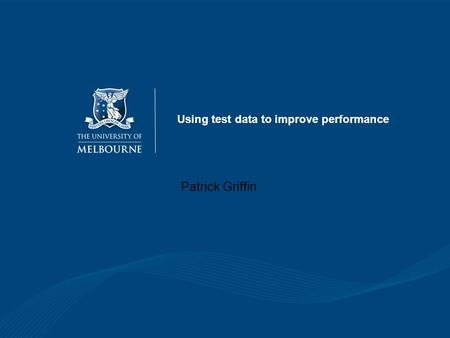 Using test data to improve performance Patrick Griffin.
