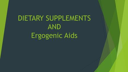 DIETARY SUPPLEMENTS AND Ergogenic Aids. What Are Dietary Supplements?  Vitamins, Minerals, Amino acids, and other substances that are supplemented from.