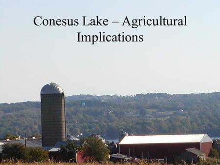 Conesus Lake – Agricultural Implications. Mandatory on all CAFO sized farms, over 1000 animal units Voluntary on dairy/livestock farms with 300 - 999.