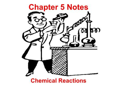 Chapter 5 Notes Chemical Reactions. Chapter 5.1 notes Reactants- is a substance(s) that undergoes a chemical change. Yields- is the arrow in the reaction.