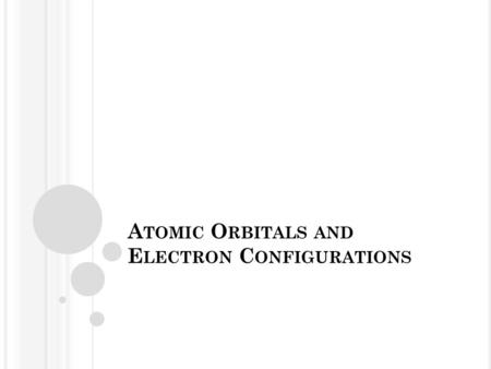 A TOMIC O RBITALS AND E LECTRON C ONFIGURATIONS. Waves  Electrons behave like waves.  The distance between corresponding points on adjacent waves is.
