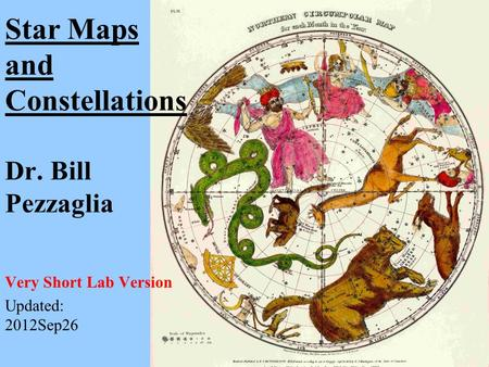 Star Maps and Constellations Dr. Bill Pezzaglia Very Short Lab Version Updated: 2012Sep26.