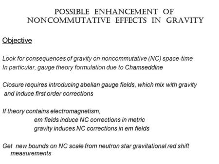Possible Enhancement of noncommutative EFFECTS IN gravity Objective Look for consequences of gravity on noncommutative (NC) space-time Chamseddine In particular,